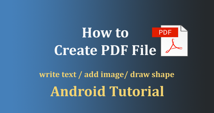 How to create pdf file in android programmatically example?- Android